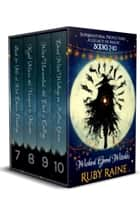 Wicked Good Witches (Supernatural Protectors: A Legacy of Magic Books 7-10) ebook by Ruby Raine