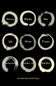 Moon Woke Me Up Nine Times - Selected Haiku of Basho ebook by Matsuo Basho,David Young