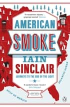 American Smoke - Journeys to the End of the Light ebook by Iain Sinclair