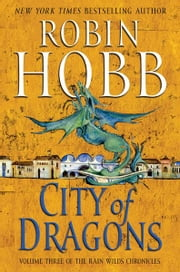 City of Dragons - Volume Three of the Rain Wilds Chronicles ebook by Robin Hobb