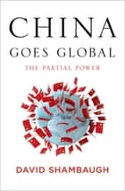 China Goes Global: The Partial Power ebook by David Shambaugh