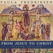 From Jesus to Christ - The Origins of the New Testament Images of Christ, Second Edition audiobook by Paula Fredriksen