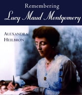Remembering Lucy Maud Montgomery ebook by Alexandra Heilbron