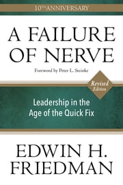 A Failure of Nerve - Leadership in the Age of the Quick Fix, Revised Edition ebook by Edwin H. Friedman