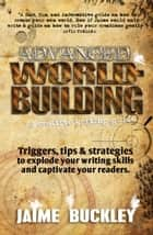 ADVANCED WORLDBUILDING: A creative writing guide. ebook by Jaime Buckley