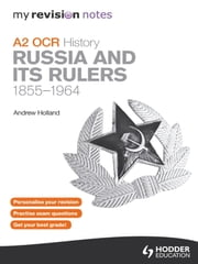 My Revision Notes OCR A2 History: Russia and its Rulers 1855-1964 ebook by Andrew Holland