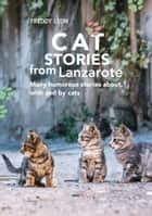 Cat Stories from Lanzarote - Many humorous stories about, with and by cats ebook by Freddy Leon