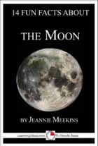14 Fun Facts About the Moon: A 15-Minute Book ebook by Jeannie Meekins