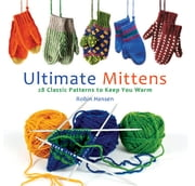 Ultimate Mittens - 28 Classic Patterns to Keep You Warm ebook by Robin Hansen