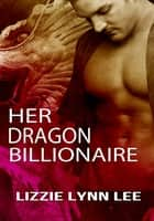Her Dragon Billionaire ebook by Lizzie Lynn Lee
