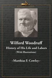 Wilford Woodruff: History of His Life and Labors (With Illustrations) ebook by Matthias F. Cowley