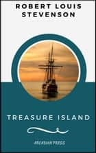 Treasure Island (ArcadianPress Edition) ebook by Robert Louis Stevenson, Arcadian Press