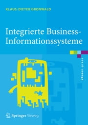 Integrierte Business-Informationssysteme - ERP, SCM, CRM, BI, Big Data Analytics – Prozesssimulation, Rollenspiel, Serious Gaming ebook by Klaus-Dieter Gronwald
