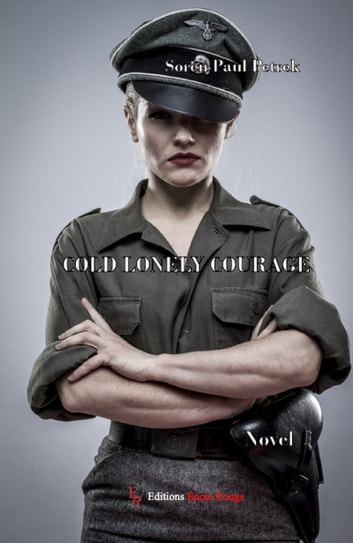 Cold Lonely Courage - Novel war ebook by Soren Paul Petrek