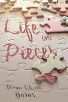 Life in Pieces ebook by Dwayne O'Keith Burns