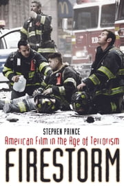 Firestorm - American Film in the Age of Terrorism ebook by Stephen Prince