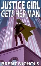 Justice Girl Gets Her Man ebook by Brent Nichols