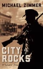 City of Rocks - A Western Story ebook by Michael Zimmer