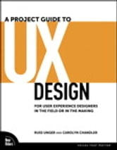 A Project Guide to UX Design - For user experience designers in the field or in the making ebook by Russ Unger,Carolyn Chandler