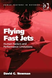 Flying Fast Jets - Human Factors and Performance Limitations ebook by Asst Prof David G. Newman