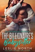 The Billionaire's Babysitter ebook by Leslie North