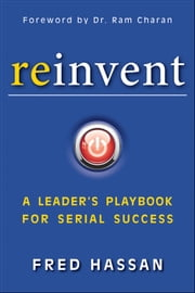 Reinvent - A Leader's Playbook for Serial Success ebook by Fred Hassan