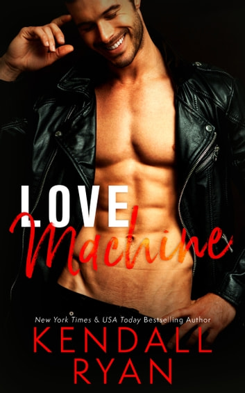 Love Machine ebook by Kendall Ryan