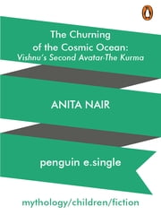 The Churning of the Cosmic Ocean - Vishnu's Second Avatar—The Kurma ebook by Anita Nair