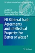 EU Bilateral Trade Agreements and Intellectual Property: For Better or Worse? ebook by Josef Drexl, Henning Grosse Ruse - Khan, Souheir Nadde-Phlix