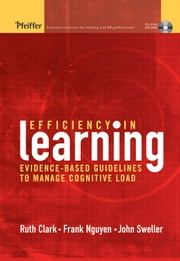 Efficiency in Learning - Evidence-Based Guidelines to Manage Cognitive Load ebook by Ruth C. Clark,Frank Nguyen,John Sweller