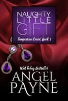 Naughty Little Gift -- A Temptation Court Contemporary Romance ebook by Angel Payne