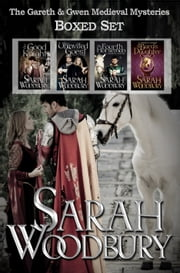 The Gareth & Gwen Medieval Mysteries Boxed Set: The Good Knight/The Uninvited Guest/The Bard's Daughter/The Fourth Horseman ebook by Sarah Woodbury