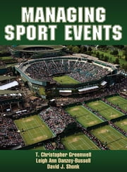 Managing Sport Events ebook by T. Christopher Greenwell,Leigh Ann Danzey-Bussell,David Shonk