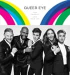 Queer Eye - Love Yourself. Love Your Life. ebook by Antoni Porowski, Tan France, Jonathan Van Ness,...