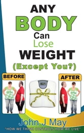 Any Body Can Lose Weight (Except You?) ebook by John J. May