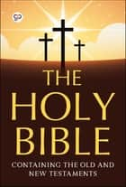 The Holy Bible - Containing the Old and New Testaments ebook by Anonymous