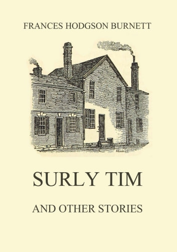 Surly Tim (and other stories) ebook by Frances Hodgson Burnett