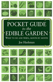 Pocket Guide To The Edible Garden - What to do and when, month by month ebook by Joe Hashman