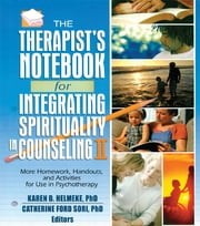 The Therapist's Notebook for Integrating Spirituality in Counseling II - More Homework, Handouts, and Activities for Use in Psychotherapy ebook by Karen B. Helmeke,Catherine Ford Sori