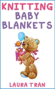 Knitting Baby Blankets ebook by Laura Tran