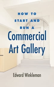 How to Start and Run a Commercial Art Gallery ebook by Edward Winkleman