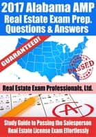 2017 Alabama AMP Real Estate Exam Prep Questions and Answers: Study Guide to Passing the Salesperson Real Estate License Exam Effortlessly ebook by Real Estate Exam Professionals Ltd.