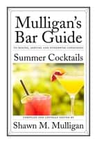 Summer Cocktails ebook by Shawn M. Mulligan