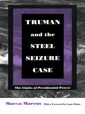 Truman and the Steel Seizure Case - The Limits of Presidential Power ebook by Maeva Marcus