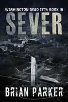 Sever (Washington, Dead City Book 3) ebook by Brian Parker