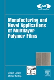 Manufacturing and Novel Applications of Multilayer Polymer Films ebook by Deepak Langhe,Michael Ponting