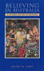 Believing in Australia - A cultural history of religions ebook by Hilary Carey