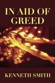 In Aid of Greed ebook by Kenneth Smith