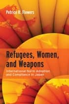 Refugees, Women, and Weapons ebook by Petrice Flowers