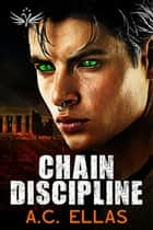 Chain Discipline ebook by A.C. Ellas